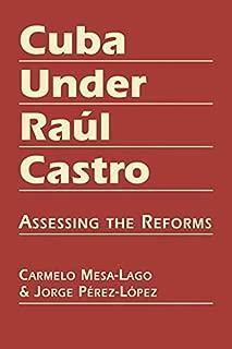 Cuba Under Raúl Castro: Assessing the Reforms