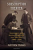 Subscription Theater: Democracy and Drama in Britain and Ireland, 1880-1939 (Material Texts)