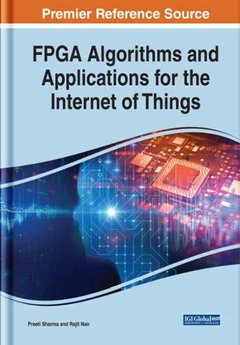 FPGA Algorithms and Applications for the Internet of Things (Advances in Systems Analysis, Software Engineering, and High Performance Computing)