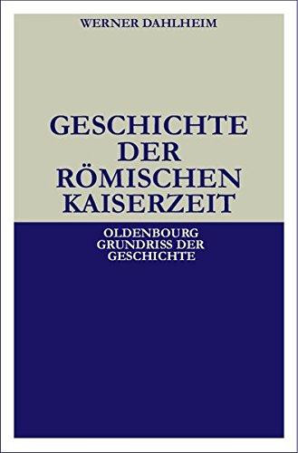 Geschichte der Römischen Kaiserzeit (Oldenbourg Grundriss der Geschichte, 3, Band 3)