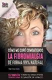 Cómo me curé combatiendo la fibromialgia de forma 99% natural: Testimonio real sobre mi experiencia de sanación sin fármacos