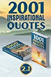 2001 INSPIRATIONAL QUOTES: (2 Books in 1) Daily Inspirational and Motivational Quotations by Famous People About Life, Love, and Success (for work, business, students, best quotes of the day)