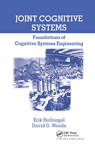 Joint Cognitive Systems: Foundations of Cognitive Systems Engineering