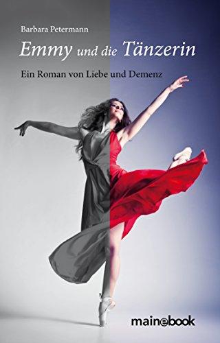 Emmy und die Tänzerin: Ein Roman von Liebe und Demenz (German Edition)