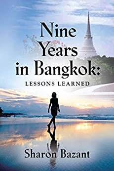 Nine Years in Bangkok: Lessons Learned (Living as an Expat Series Book 1) by [Sharon Bazant]
