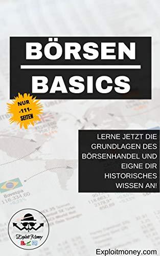 Börsen Basics - Börse in 111 Seiten verstehen: Lerne jetzt die Grundlagen des Aktienhandel und eigne dir historisches Wissen an!