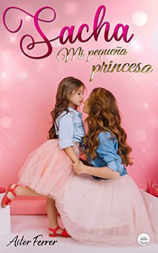 Sacha: Mi pequeña princesa de Aitor Ferrer