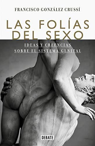 Las folias del sexo: Ideas y creencias sobre el sistema genital
