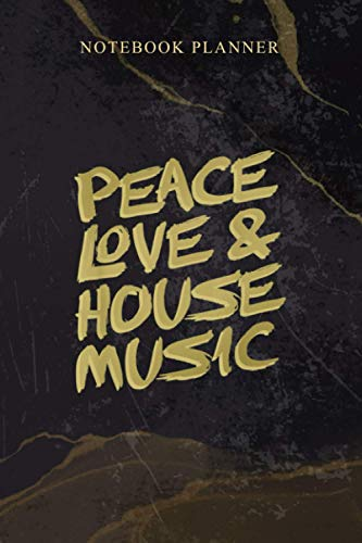 Notebook Planner Peace Love House Music EDM: Schedule, 6x9 inch, Agenda, 114 Pages, Work List, Weekly, Daily, Homeschool