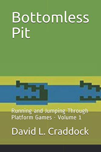 Bottomless Pit: Running and Jumping Through Platform Games - Volume 1
