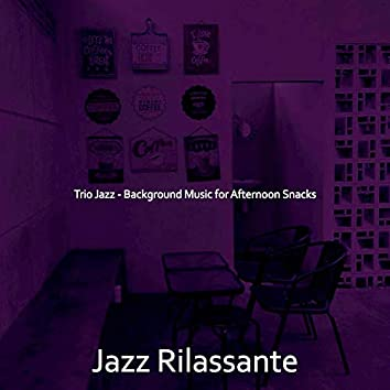 Trio Jazz - Background Music for Afternoon Snacks