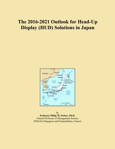 The 2016-2021 Outlook for Head-Up Display (HUD) Solutions in Japan