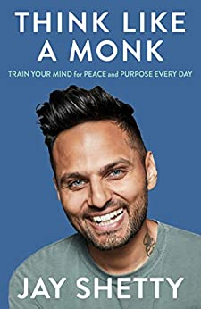 Think Like a Monk: The secret of how to harness the power of positivity and be happy now by [Jay Shetty]