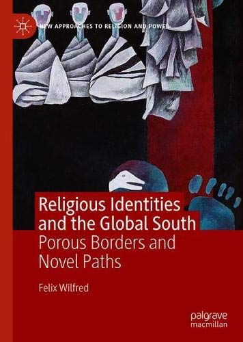 Religious Identities and the Global South: Porous Borders and Novel Paths (New Approaches to Religion and Power)