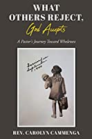 What Others Reject, God Accepts: A Pastor's Journey Toward Wholeness