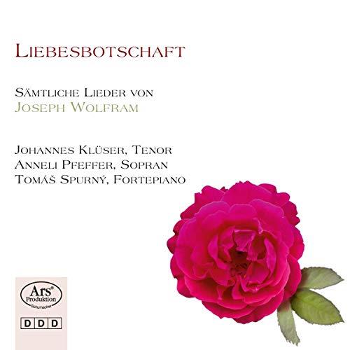 Liebesbotschaft - Sämtliche Lieder von Joseph Maria Wolfram