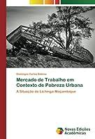 Mercado de Trabalho em Contexto de Pobreza Urbana: A Situação de Lichinga-Moçambique