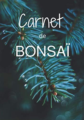Carnet de Bonsaï: Carnet de note pour vos bonsaï - Les travaux effectués au fil des saisons sur vos arbres préférés - 100 pages à compléter - 7x10 pouces