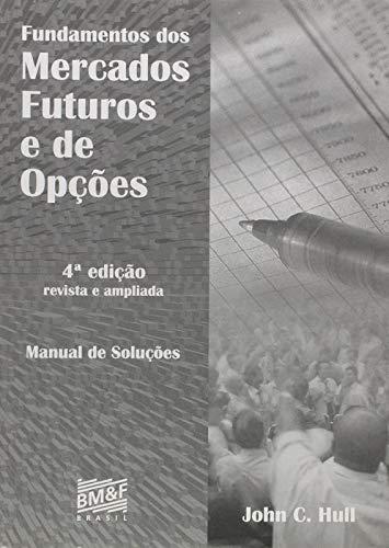 Fundamentos Dos Mercados Futuros e de Opções - Inclui Manual de Soluções - 4ª Ed. 2009