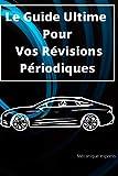 Le Guide Ultime Pour Vos Révisions Périodiques: PNEUS/RÉPARATION/TRANSPORT ET RANGEMENT/ACCESSOIRE/AUTOMOBILE/OUTILS ET DÉPANNAGE/HUILES ET LIQUIDES/PIÉCES DÉTACHÉE AUTO/ÉLECTRONIQUE EMBARQUÉE/