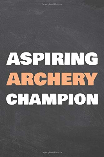 Aspiring Archery Champion: Notebook - Office Equipment & Supplies - Funny Archery Gift Idea for Christmas or Birthday