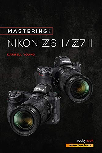 Mastering the Nikon Z6 II / Z7 II (The Mastering Camera Guide Series)