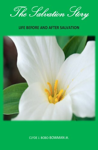 The Salvation Story: Life Before and After Salvation: What You Must Know About Being a Good Person and Going to Heaven