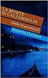 LA MORTE IN CALZAMAGLIA: Delitti di provincia 8