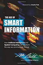 The Age of Smart Information: How Artificial Intelligence and Spatial Computing will transform the way we communicate forever