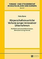 Koerperschaftsteuerliche Verluste Junger Innovativer Unternehmen: Rechtliche Und Wirtschaftliche Analyse, Alternativen De Lege Ferenda (Finanz- Und Steuerrecht in Deutschland Und Europa)