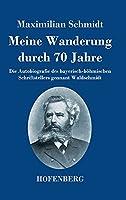 Meine Wanderung durch 70 Jahre: Die Autobiografie des bayerisch-boehmischen Schriftstellers gennant Waldschmidt
