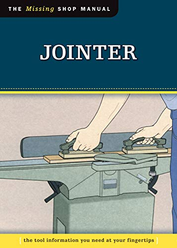 Jointer (Missing Shop Manual): The Tool Information You Need at Your Fingertips (Fox Chapel Publishing)