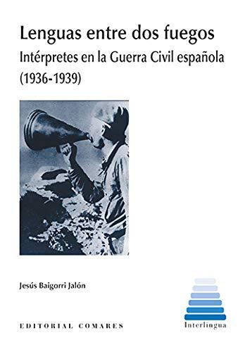 Lenguas Entre Dos Fuegos: Intérpretes en la Guerra Civil española (1936-1939)
