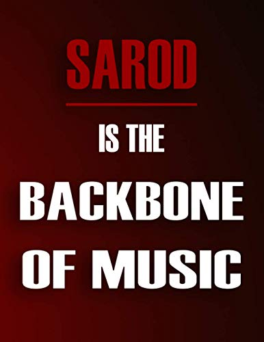 Sarod Is The Backbone Of Music: Blank Sheet Music Notebook For Sarod ,Manuscript Staff paper for Notes. Composition Notebook 13 Staves, 8.5 x 11, 110 pages.Gift For Sarod Students