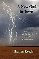 A New God in Town: Book 2 of the Red State/Blue State Confessions