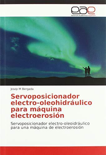 Servoposicionador electro-oleohidráulico para máquina electroerosión: Servoposicionador electro-oleoidráulico para una máquina de electroerosión