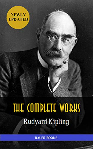 Rudyard Kipling: Complete Works (Illustrated): The Jungle Book, The Light that Failed, The Naulahka, Captains Courageous ,Kim... (Bauer Classics) (All Time Best Writers Book 28) (English Edition)