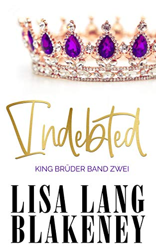 Indebted: KING BRÜDER BAND ZWEI (The King Brothers (German Edition) 2)