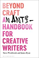 Beyond Craft: An Anti-handbook for Creative Writers