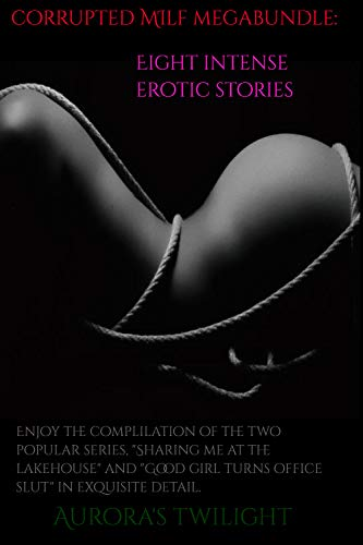 Corrupted MILF Megabundle: Eight Erotic Stories: Enjoy the Compilation of the two popular series: 'Good Girl Turns Office Slut' along with 'Sharing me ... in exquisite detail (English Edition)