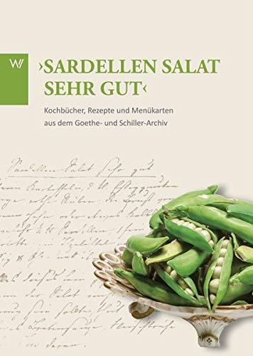 'Sardellen Salat sehr gut': Kochbücher, Rezepte und Menükarten aus dem Goethe- und Schiller-Archiv. Ein Ausstellungsbuch. (Schätze aus dem Goethe- und Schiller-Archiv)