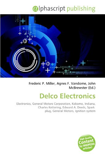 Delco Electronics: Electronics, General Motors Corporation, Kokomo, Indiana, Charles Kettering, Edward A. Deeds, Spark plug, General Motors, Ignition system