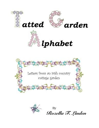 Tatted Garden Alphabet: Letters from an Irish Country Cottage Garden