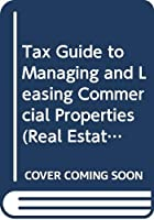 Tax Guide to Managing and Leasing Commercial Properties (Real Estate Practice Library) 0471621900 Book Cover