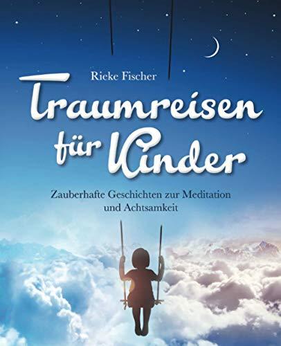 Traumreisen für Kinder: Zauberhafte Geschichten zur Meditation und Achtsamkeit