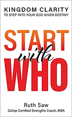 Start with Who: Kingdom Clarity to Step into Your God-given Destiny by The Clarity Expert