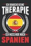 Spanien Notizbuch: Ich brauche keine Therapie Ich muss nur nach Spanien / Spanien Urlaub Spanische Flagge Mallorca / 6x9 Zoll / 120 gepunktete Seiten