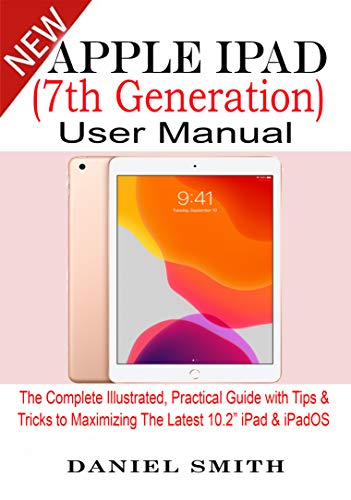 "Apple iPad (7th Generation) User Manual: The Complete Illustrated, Practical Guide with Tips & Tricks to Maximizing the latest 10.2"" iPad & iPadOS (English Edition)"