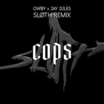 Cops (SLØTH Remix)