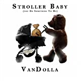Stroller Baby (You Do Something to Me)